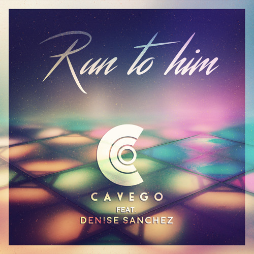 Cavego Feat. Denise Sanchez - Run To Him Radio Edit